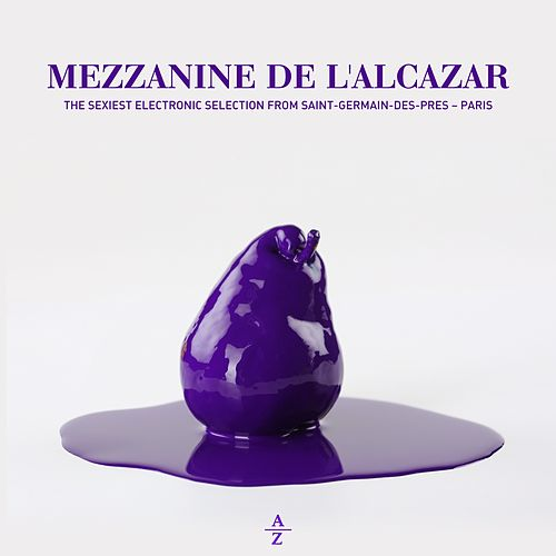 Mezzanine de l'Alcazar (The Sexiest Electronic Selection from Saint-Germain-des-Prés - Paris by Alban Clavero) by Various Artists