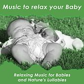 Music to Relax Your Baby (Relaxing Music for Babies and Nature's Lullabies) by Various Artists