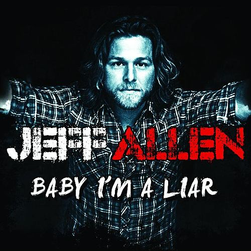 Baby I'm a Liar by Jeff Allen