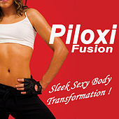 Piloxi Fusion (Sleek Sexy Body Transformation!) by Various Artists