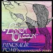 Dinosaur (Pomp Tyrannosaurus Remix) by Linnea Olsson