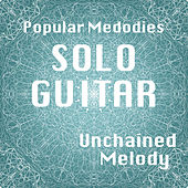 Solo Guitar Popular Melodies: Unchained Melody by The O'Neill Brothers Group