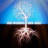 Die Wurzeln des Jazz von Various Artists