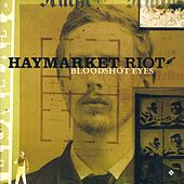 Bloodshot Eyes by Haymarket Riot