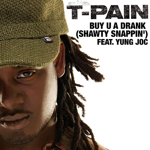 Buy U A Drank (Shawty Snappin') by T-Pain