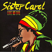 Live No Evil by Sister Carol