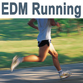 Edm Running (The Best Jogging, Running & Sprint Playlist for Every Kind of Runner!) by Various Artists