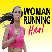 Woman Running Hits! (The Best Jogging, Running & Sprint Playlist for Every Kind of Runner!) by Various Artists