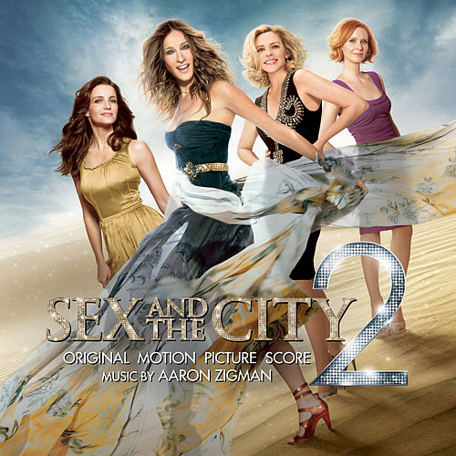 Sex and the City 2: Original Motion Picture Score by Aaron Zigman