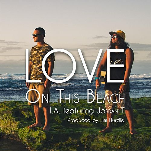 Love On This Beach (feat. Jordan T) by I.A.