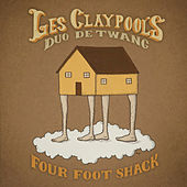 Four Foot Shack by Les Claypool