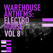 Warehouse Anthems: Electro House Vol. 8 - EP by Various Artists