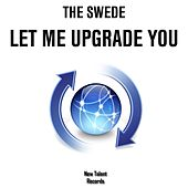 Let Me Upgrade You by The Swede