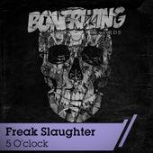 5 O'Clock by Freak Slaughter