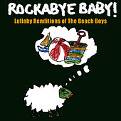 Rockabye Baby! Lullaby Renditions Of The Beach Boys by Rockabye Baby!