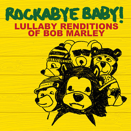 Rockabye Baby! Lullaby Renditions Of Bob Marley by Rockabye Baby!