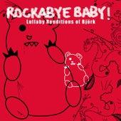 Rockabye Baby! Lullaby Renditions Of Bjork by Rockabye Baby!