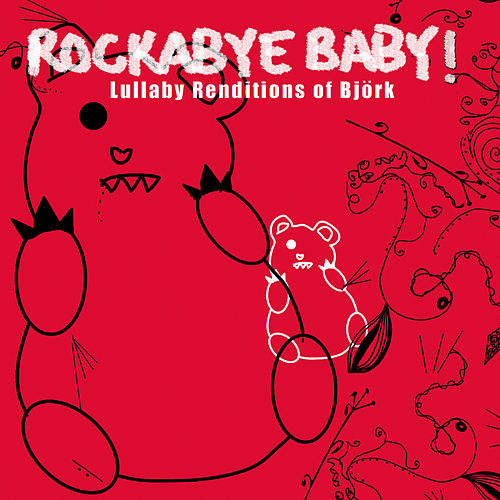 Rockabye Baby! Lullaby Renditions Of Bjork by Rockabye Baby!