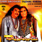 Tajdare Haram - live In Concert by Sabri Brothers