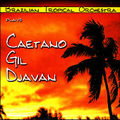 Plays Caetano, Gil, Djavan by Brazilian Tropical Orchestra
