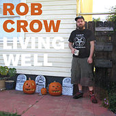 Living Well by Rob Crow