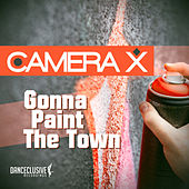 Gonna Paint the Town by Camera X