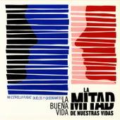 La Mitad De Nuestras Vidas by La Buena Vida