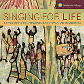 Singing for Life: Songs of Hope, Healing, and HIV/AIDS in Uganda by Various Artists