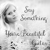 Say Something: You're Beautiful Guitar by The O'Neill Brothers Group