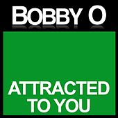 Attracted to You by Bobby O
