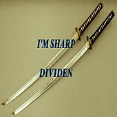 I'm Sharp by Dividen