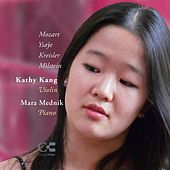 Mozart, Ysaÿe, Kreisler & Milstein: Music for Violin and Piano by Kathy Kang