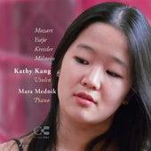 Mozart, Ysaÿe, Kreisler & Milstein: Music for Violin and Piano by Kathy Kang