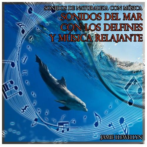 Sonidos de Naturaleza Con Música: Sonidos del Mar Con los Delfines y Música Relajante by Jamie Llewellyn