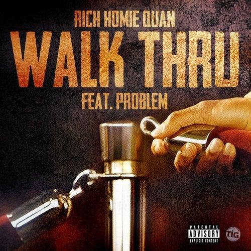 Walk Thru (feat. Problem) - Single by Rich Homie Quan