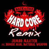 Back to the Hardcore - Remix (feat. Boogie Man & Natural Weapon) - Single by Jumbo Maatch