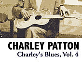 Charley's Blues, Vol. 4 by Charley Patton