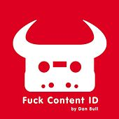 Fuck Content ID by Dan Bull