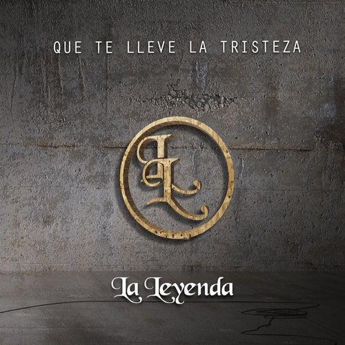 Que Te Lleve la Tristeza - Single by La Leyenda