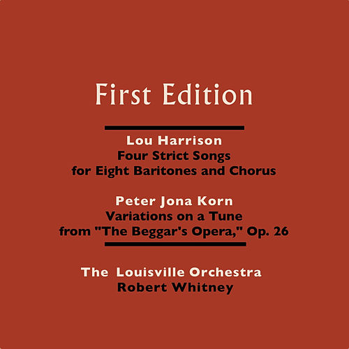 Lou Harrison: Four Strict Songs for Eight Baritones and Orchestra - Peter Jona Korn: Variations On a Tune From 'The Beggar's Opera,' Op. 26 by Robert Whitney