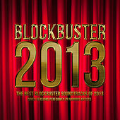 Blockbuster 2013 (The Best Blockbuster Soundtracks of 2013) [Cover Versions by Various Artists] by Various Artists