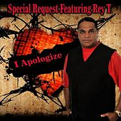 I Apologize (feat. Rey T) by Special Request