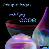 Electrifying Oboe by Christopher Redgate
