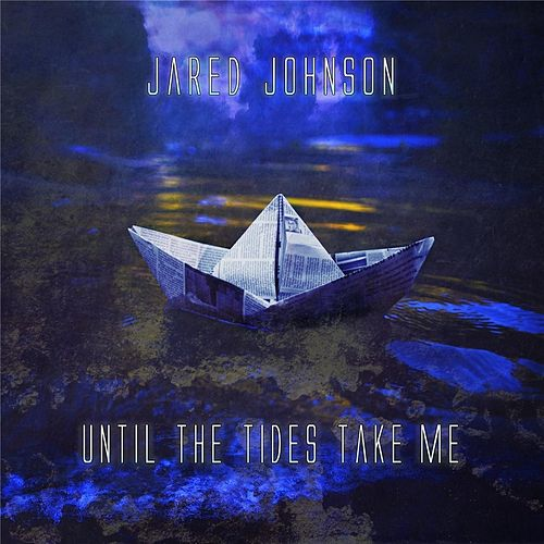 Until the Tides Take Me by Jared Johnson