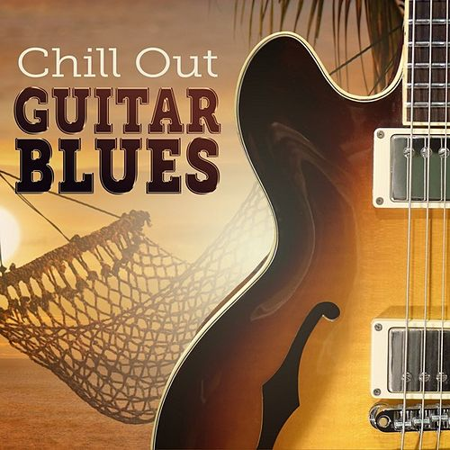 Chill Out Guitar Blues by Various Artists