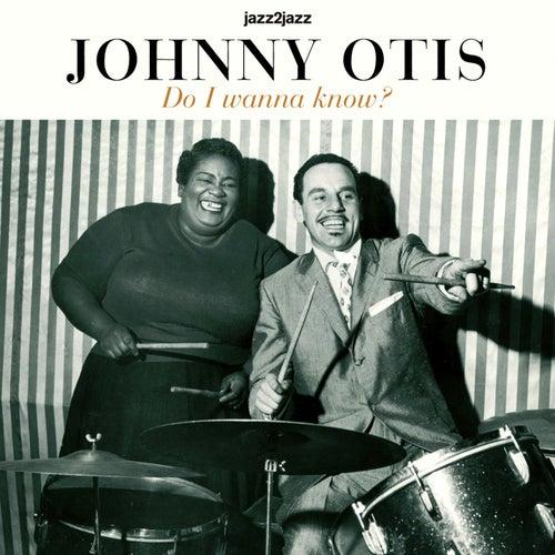 Do I Wanna Know? by Johnny Otis