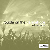 Trouble on the Dancefloor, Vol 11 by Various Artists