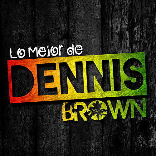 Lo Mejor de Dennis Brown by Dennis Brown