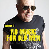No Music For Old Men, Vol. 3 - Dirtiest Techno Tunes by Various Artists