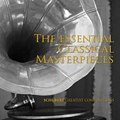The Essential Classical Masterpieces, Schubert Greatest Compositions by Various Artists